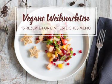 15 Vegane Rezepte Für Dein Perfektes Weihnachtsmenü