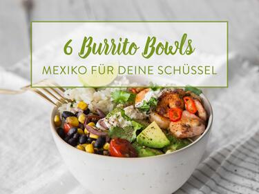 6 Bunte Burrito Bowls Hol Dir Mexiko In Deine Schüssel