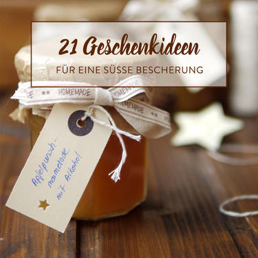 Mit Liebe selbstgemacht: 20 köstliche Weihnachtsgeschenke